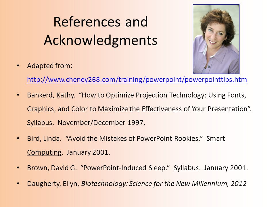 References and Acknowledgments Adapted from: http://www.cheney268.com/training/powerpoint/powerpointtips.htm http://www.cheney268.com/training/powerpo