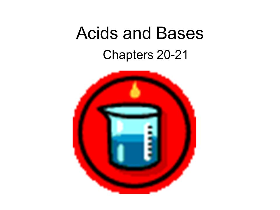 Acids and Bases Chapters 20-21