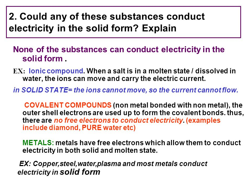 2. Could any of these substances conduct electricity in the solid form? Explain None of the substances can conduct electricity in the solid form. EX: