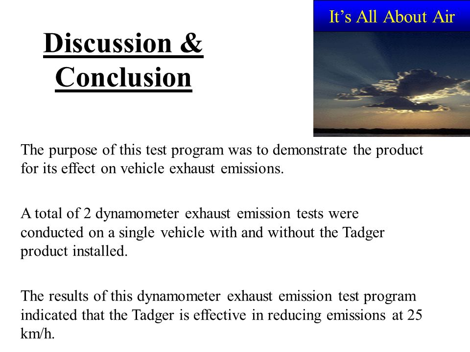 Discussion & Conclusion The purpose of this test program was to demonstrate the product for its effect on vehicle exhaust emissions.
