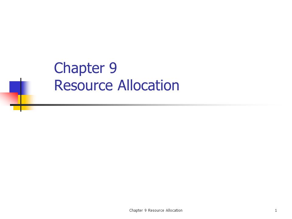 Chapter 9 Resource Allocation1