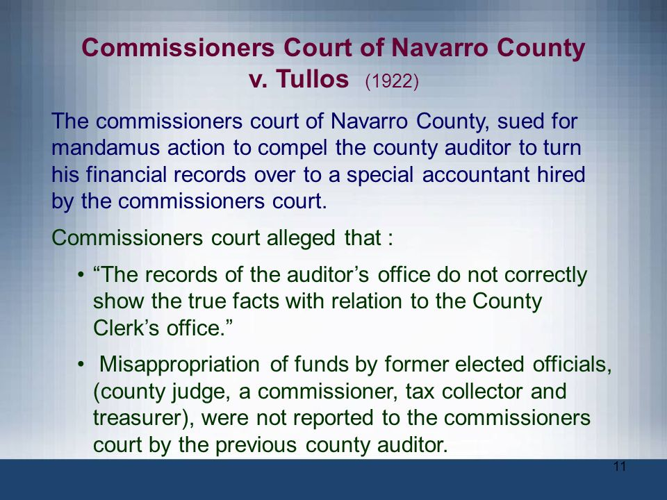 11 Commissioners Court of Navarro County v. Tullos (1922) The commissioners court of Navarro County, sued for mandamus action to compel the county aud