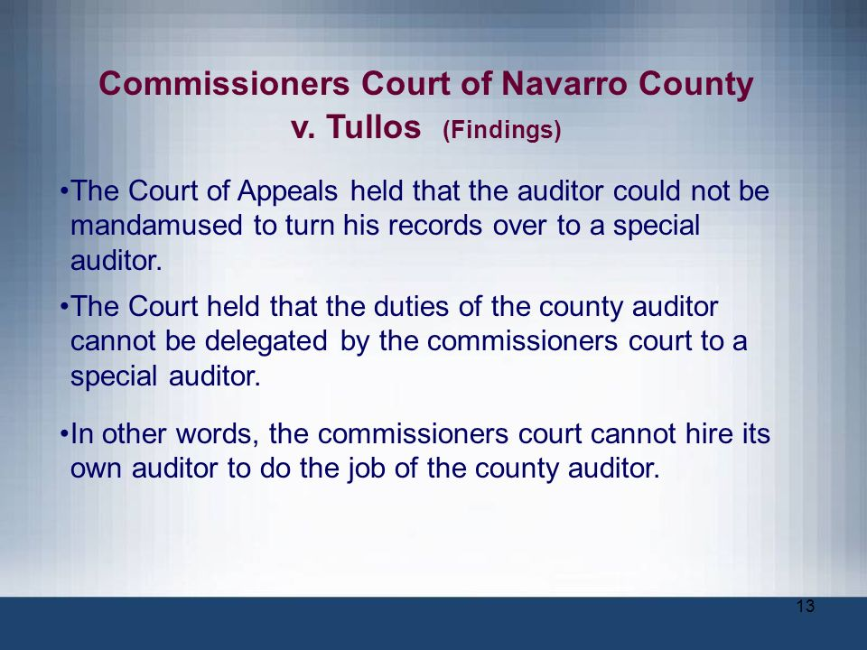 13 Commissioners Court of Navarro County v. Tullos (Findings) The Court of Appeals held that the auditor could not be mandamused to turn his records o