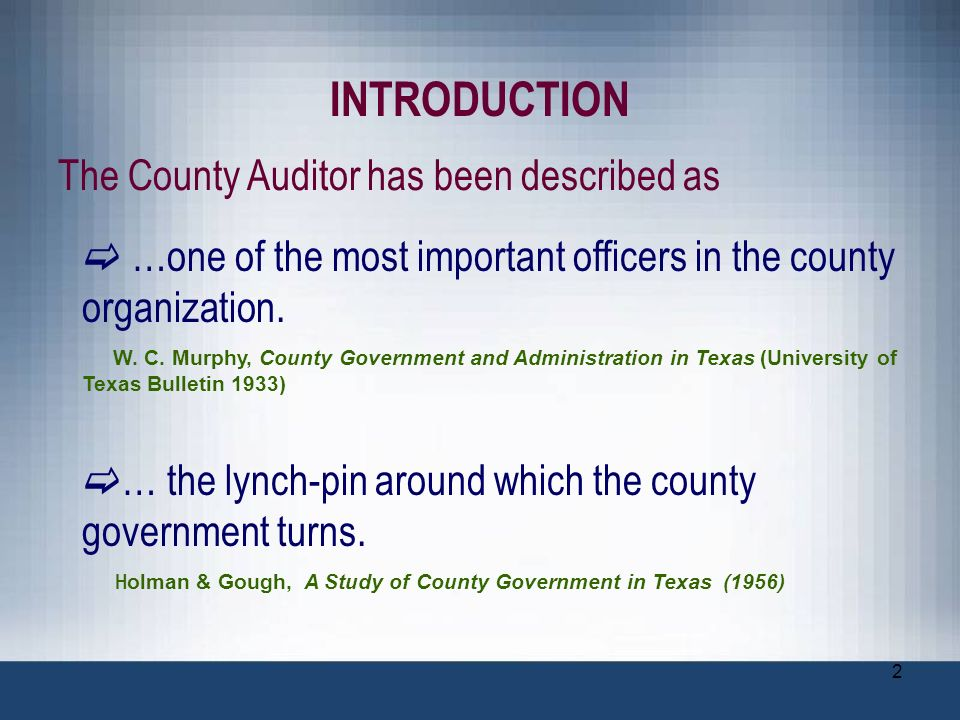2 INTRODUCTION …one of the most important officers in the county organization. W. C. Murphy, County Government and Administration in Texas (University