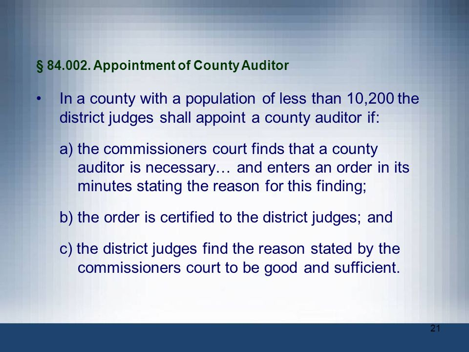 21 § 84.002. Appointment of County Auditor In a county with a population of less than 10,200 the district judges shall appoint a county auditor if: a)