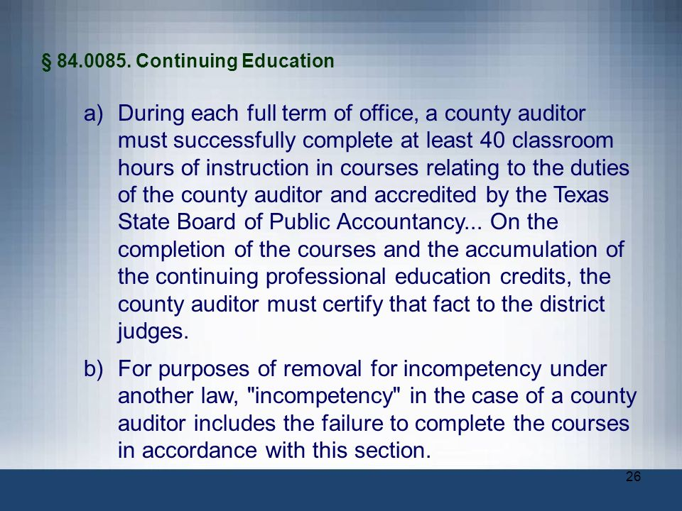 26 § 84.0085. Continuing Education a)During each full term of office, a county auditor must successfully complete at least 40 classroom hours of instr