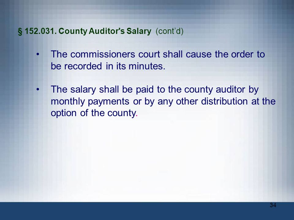 34 § 152.031. County Auditor's Salary (contd) The commissioners court shall cause the order to be recorded in its minutes. The salary shall be paid to