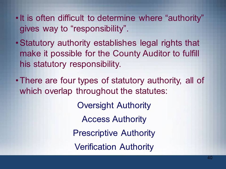 40 It is often difficult to determine where authority gives way to responsibility. Statutory authority establishes legal rights that make it possible