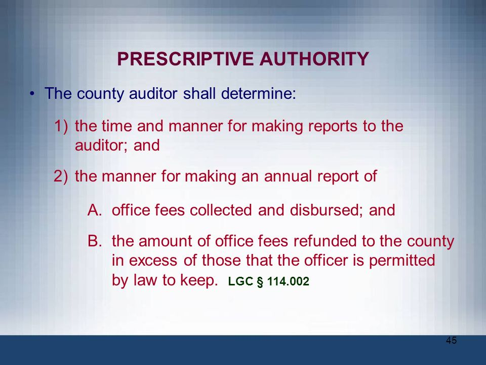 45 PRESCRIPTIVE AUTHORITY The county auditor shall determine: 1)the time and manner for making reports to the auditor; and 2)the manner for making an