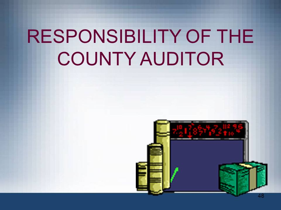 48 RESPONSIBILITY OF THE COUNTY AUDITOR