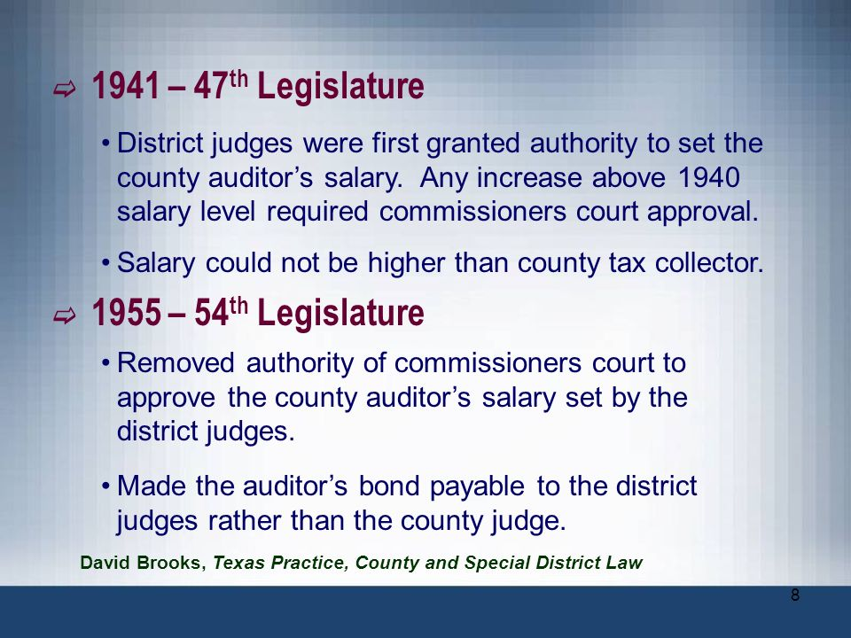 8 1941 – 47 th Legislature District judges were first granted authority to set the county auditors salary. Any increase above 1940 salary level requir