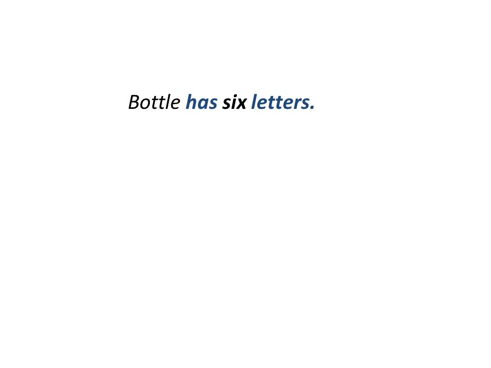 Bottle has six letters.