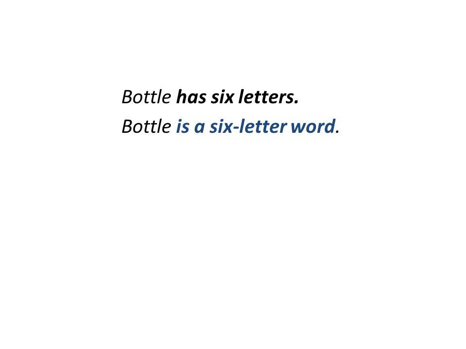 Bottle is a six-letter word.