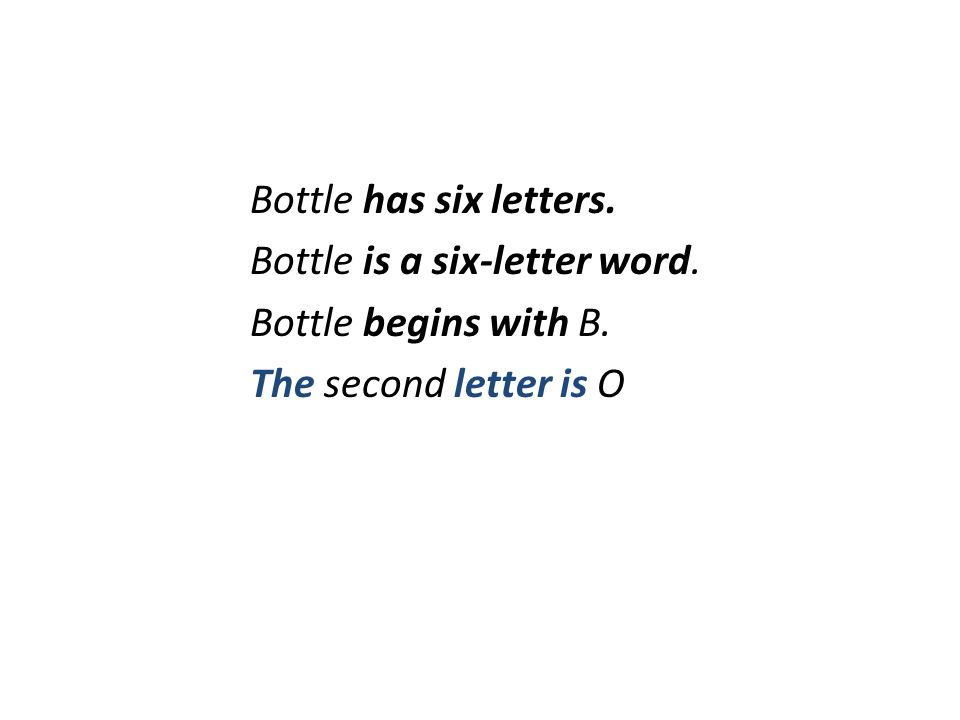 Bottle has six letters. Bottle is a six-letter word. Bottle begins with B. The second letter is O