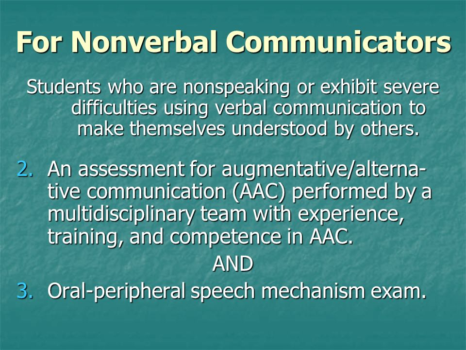 For Nonverbal Communicators Students who are nonspeaking or exhibit severe difficulties using verbal communication to make themselves understood by ot
