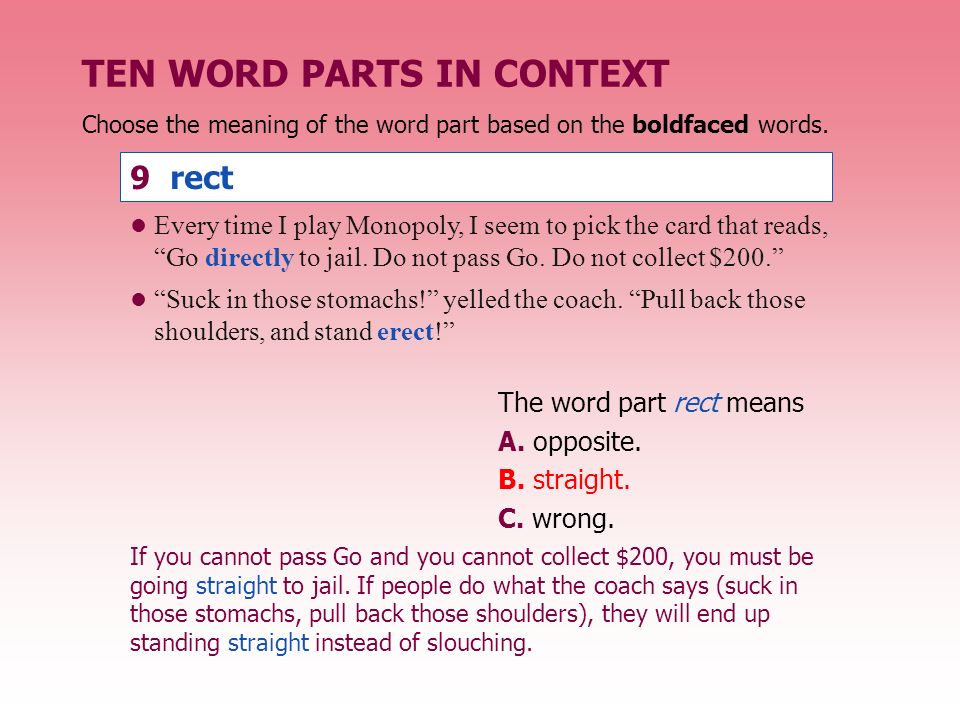 TEN WORD PARTS IN CONTEXT The word part rect means A. opposite. B. straight. C. wrong. Every time I play Monopoly, I seem to pick the card that reads,