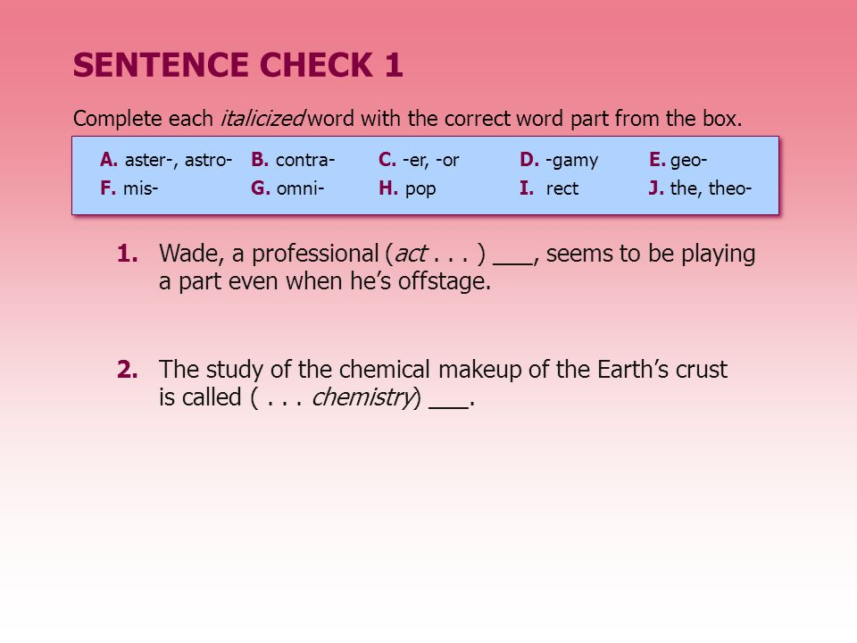 SENTENCE CHECK 1 2.The study of the chemical makeup of the Earths crust is called (... chemistry) ___. 1.Wade, a professional (act... ) ___, seems to
