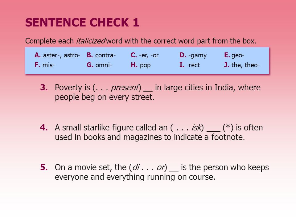 4.A small starlike figure called an (... isk) ___ (*) is often used in books and magazines to indicate a footnote. SENTENCE CHECK 1 5.On a movie set,