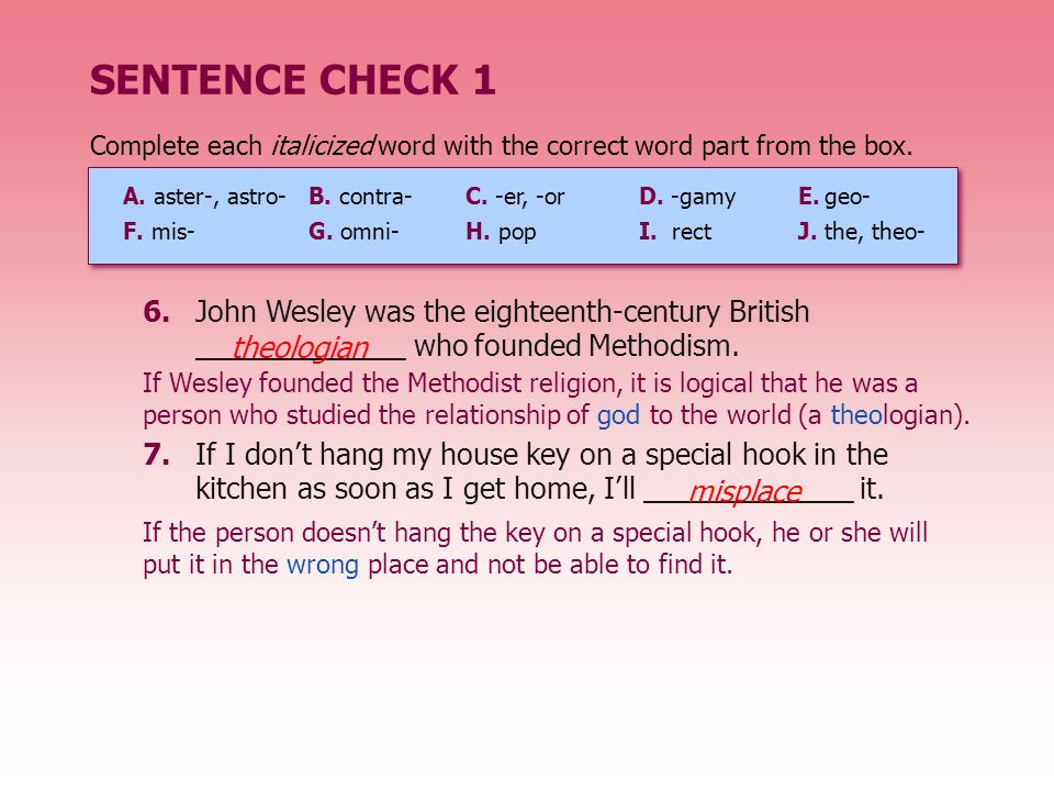 SENTENCE CHECK 1 6.John Wesley was the eighteenth-century British _____________ who founded Methodism. 7.If I dont hang my house key on a special hook
