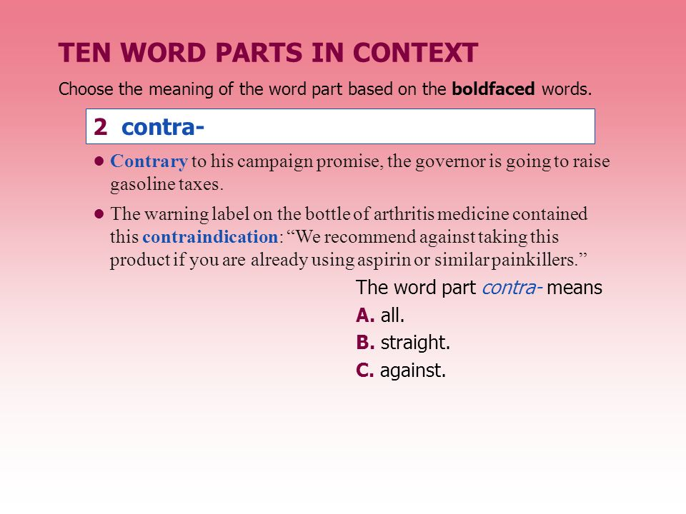 TEN WORD PARTS IN CONTEXT 2 contra- The word part contra- means A.
