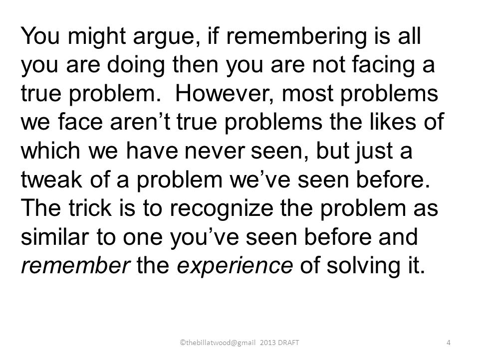 You might argue, if remembering is all you are doing then you are not facing a true problem.