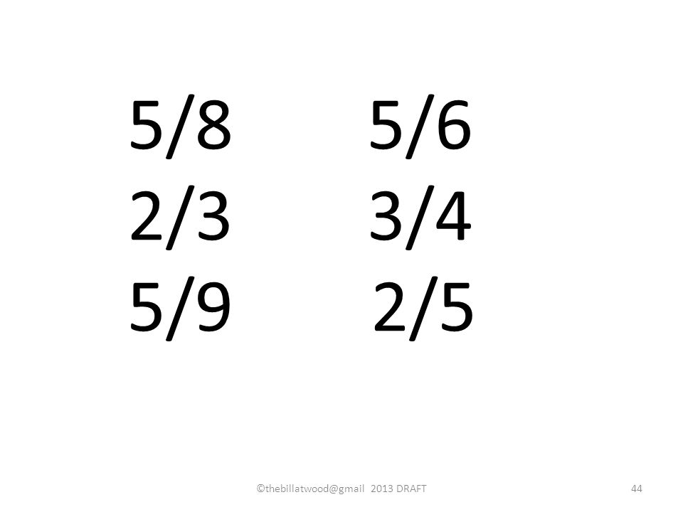 5/8 5/6 2/3 3/4 5/9 2/5 ©thebillatwood@gmail 2013 DRAFT44