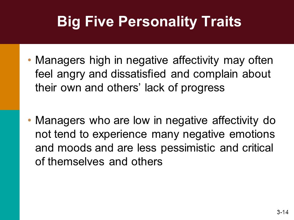 3-14 Big Five Personality Traits Managers high in negative affectivity may often feel angry and dissatisfied and complain about their own and others l