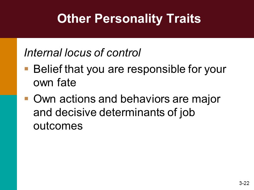 3-22 Other Personality Traits Internal locus of control Belief that you are responsible for your own fate Own actions and behaviors are major and deci