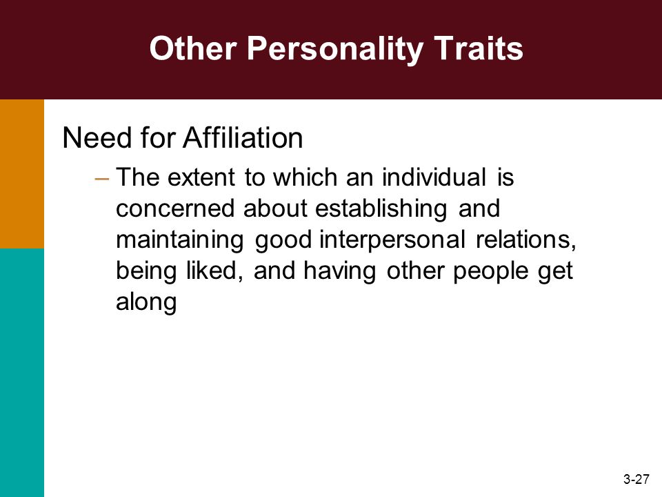 3-27 Other Personality Traits Need for Affiliation –The extent to which an individual is concerned about establishing and maintaining good interperson