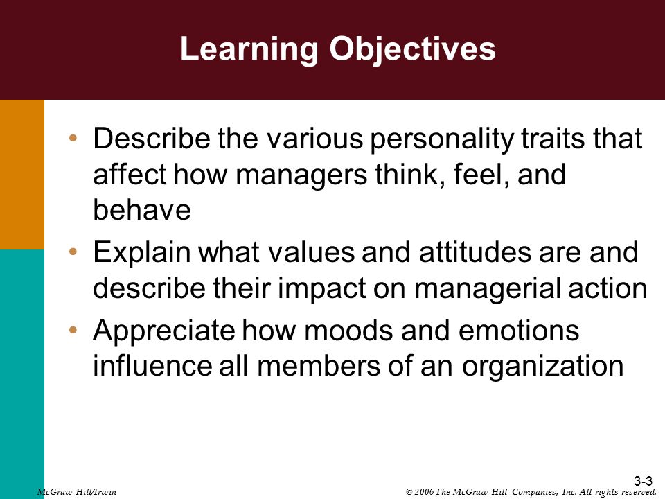 3-3 Learning Objectives Describe the various personality traits that affect how managers think, feel, and behave Explain what values and attitudes are