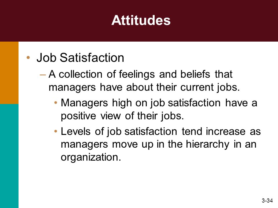 3-34 Attitudes Job Satisfaction –A collection of feelings and beliefs that managers have about their current jobs. Managers high on job satisfaction h