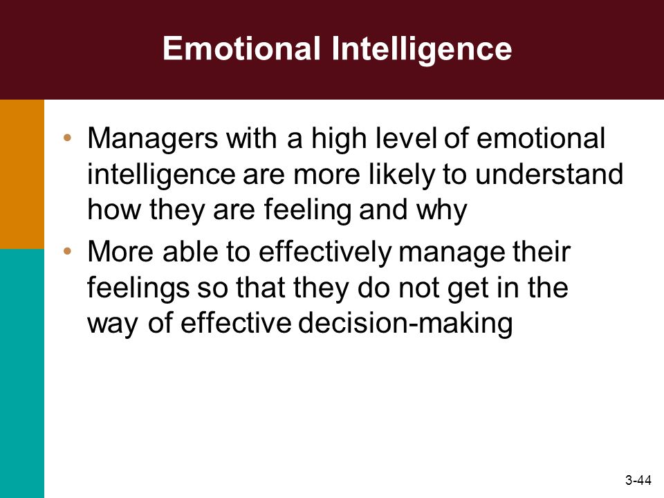 3-44 Emotional Intelligence Managers with a high level of emotional intelligence are more likely to understand how they are feeling and why More able