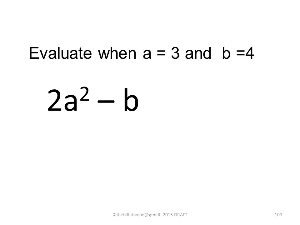 2a 2 – b Evaluate when a = 3 and b = DRAFT109