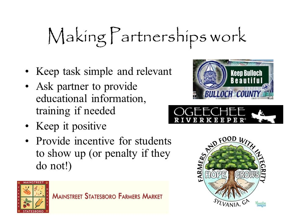Making Partnerships work Keep task simple and relevant Ask partner to provide educational information, training if needed Keep it positive Provide inc