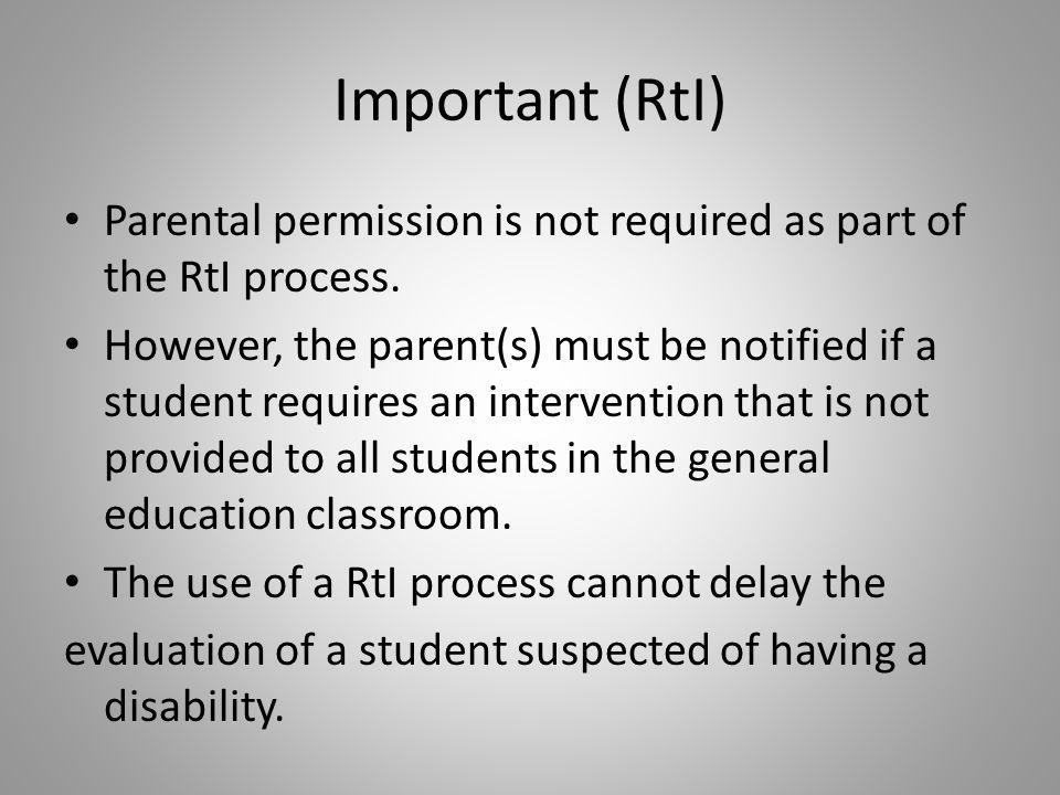 Important (RtI) Parental permission is not required as part of the RtI process.