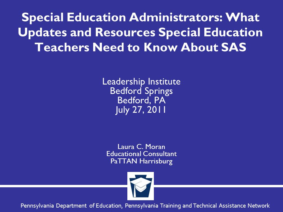 Pennsylvania Department of Education, Pennsylvania Training and Technical Assistance Network Special Education Administrators: What Updates and Resour