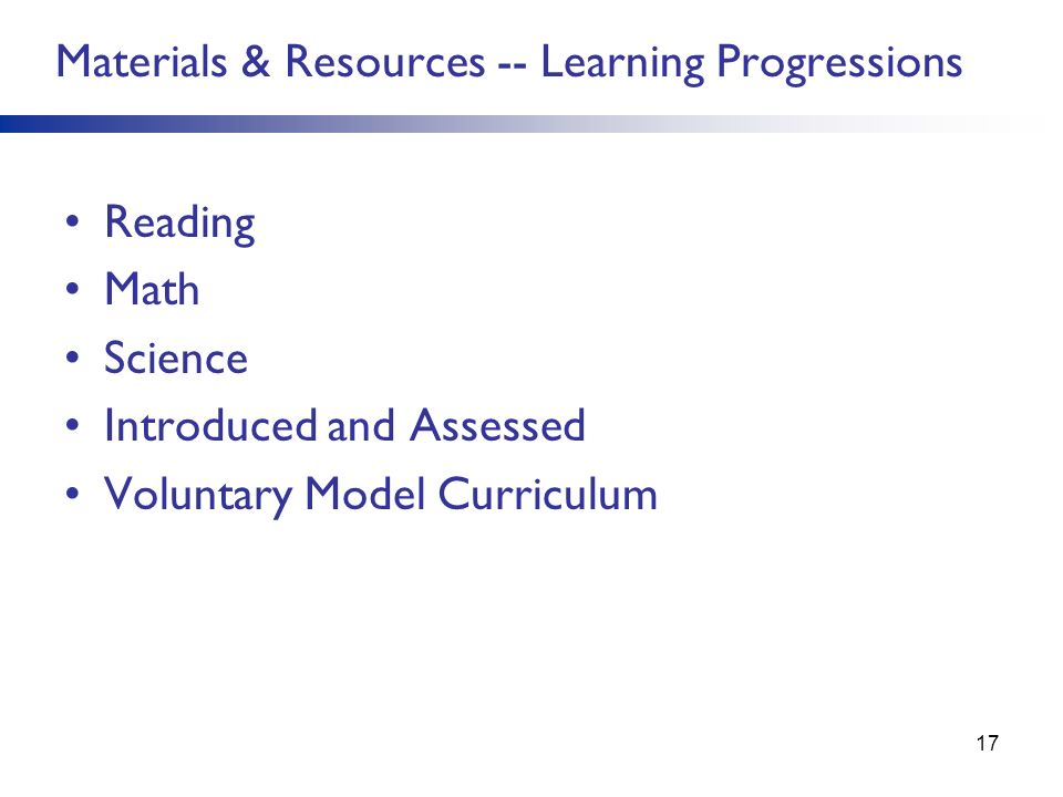 Reading Math Science Introduced and Assessed Voluntary Model Curriculum Materials & Resources -- Learning Progressions 17