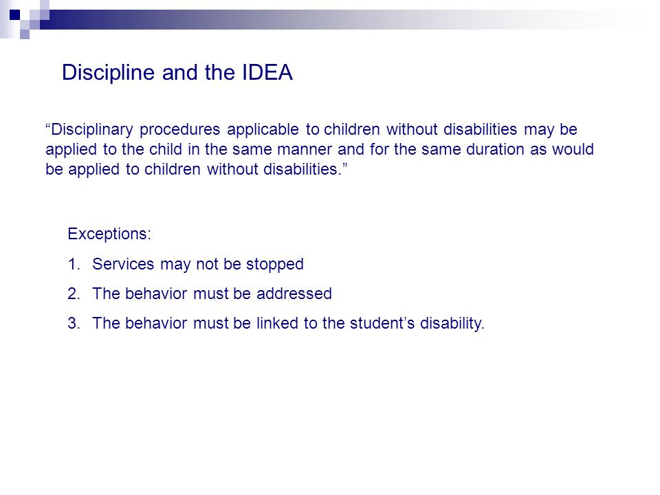 Discipline and the IDEA Disciplinary procedures applicable to children without disabilities may be applied to the child in the same manner and for the