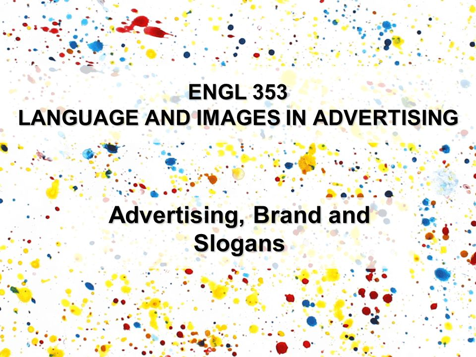 Advertising, Brand and Slogans ENGL 353 LANGUAGE AND IMAGES IN ADVERTISING