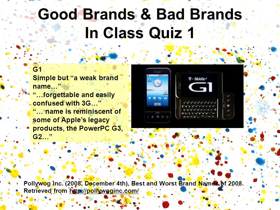 Pollywog Inc. (2008, December 4th), Best and Worst Brand Names of 2008. Retrieved from http://pollywoginc.com/ Good Brands & Bad Brands In Class Quiz