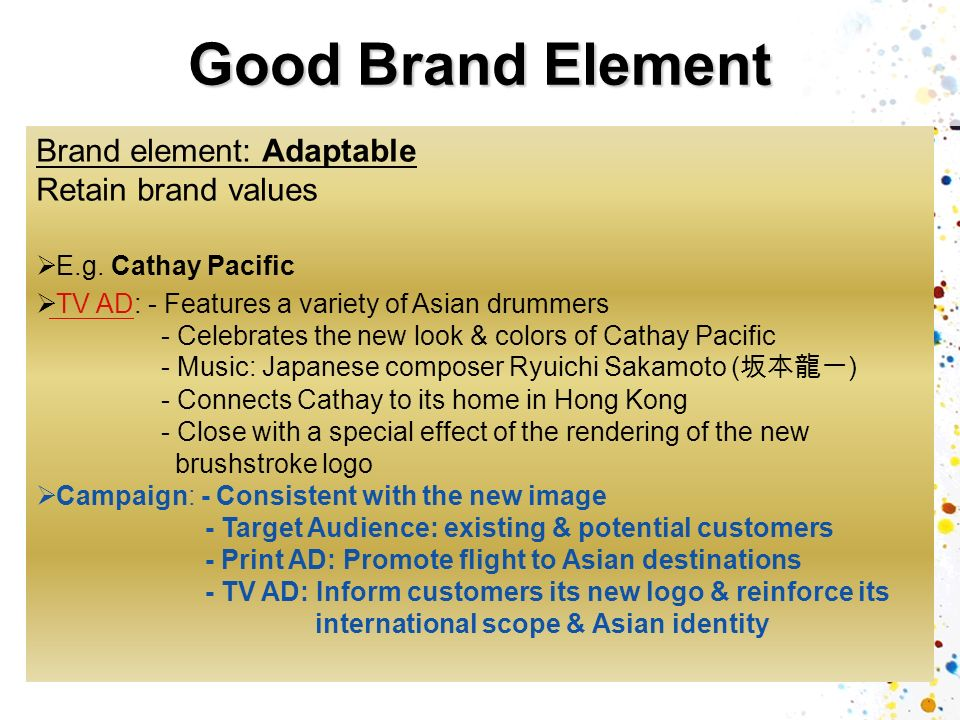 Good Brand Element Brand element: Adaptable Retain brand values E.g.