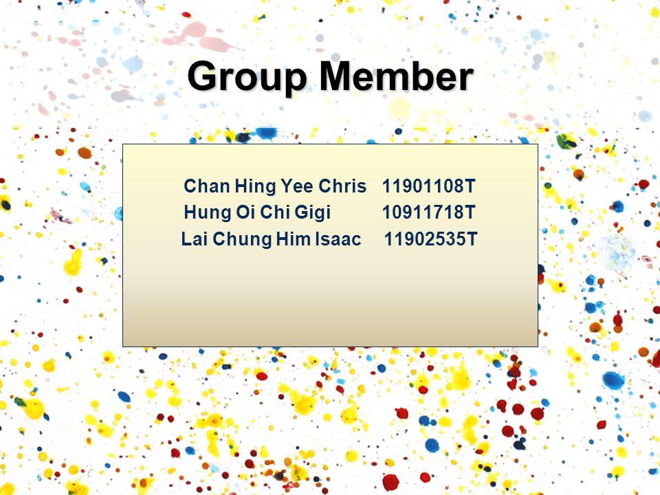 Chan Hing Yee Chris 11901108T Hung Oi Chi Gigi 10911718T Lai Chung Him Isaac 11902535T Group Member