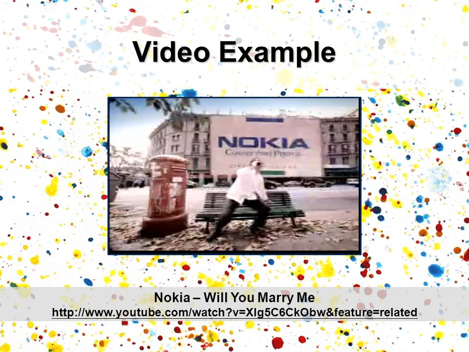 Video Example Nokia – Will You Marry Me http://www.youtube.com/watch?v=Xlg5C6CkObw&feature=related