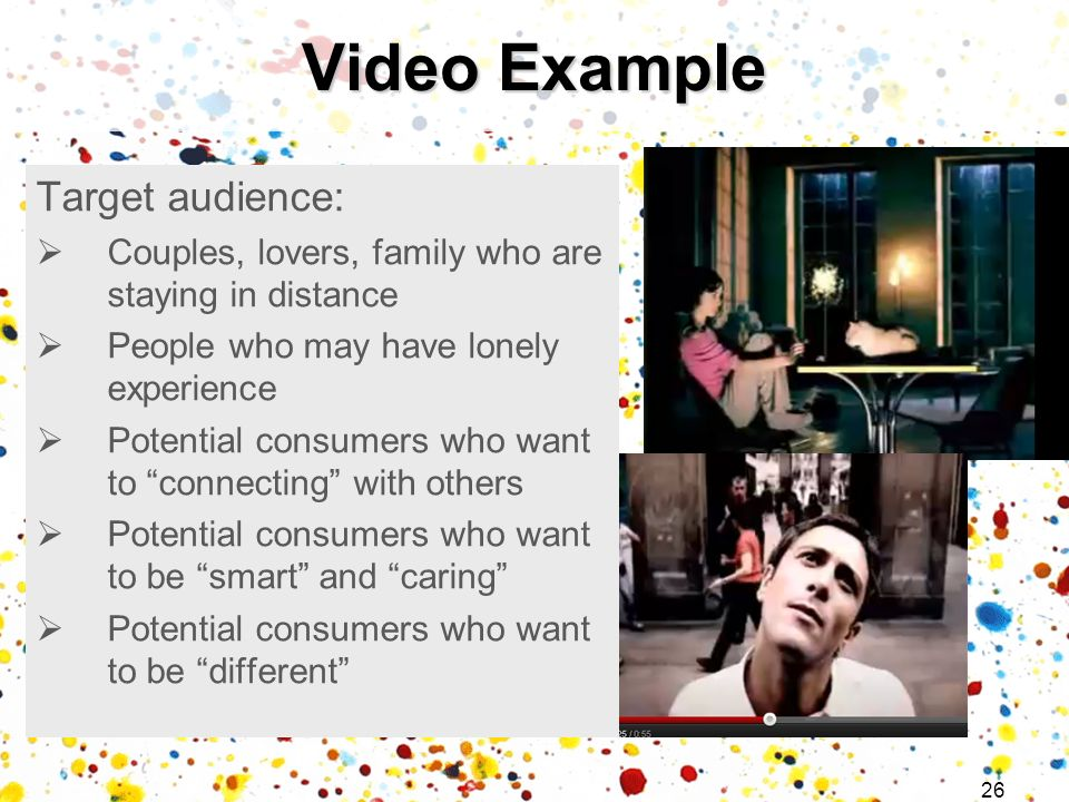 26 Target audience: Couples, lovers, family who are staying in distance People who may have lonely experience Potential consumers who want to connecting with others Potential consumers who want to be smart and caring Potential consumers who want to be different Video Example