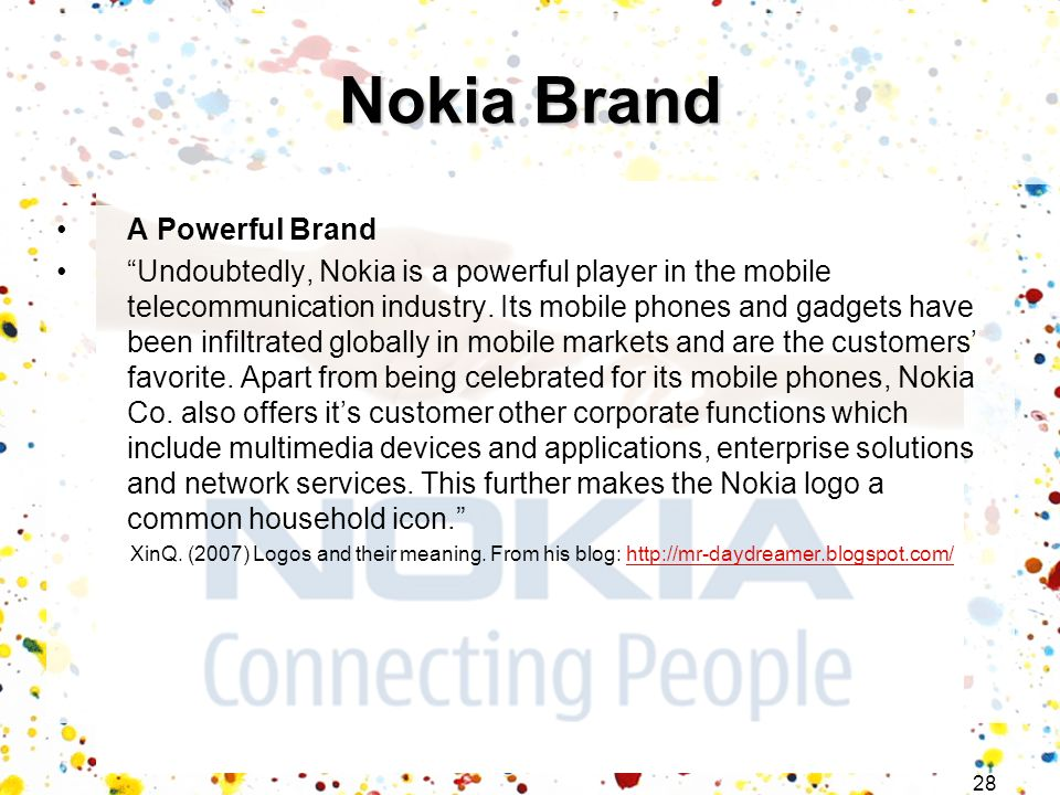 28 A Powerful Brand Undoubtedly, Nokia is a powerful player in the mobile telecommunication industry. Its mobile phones and gadgets have been infiltra