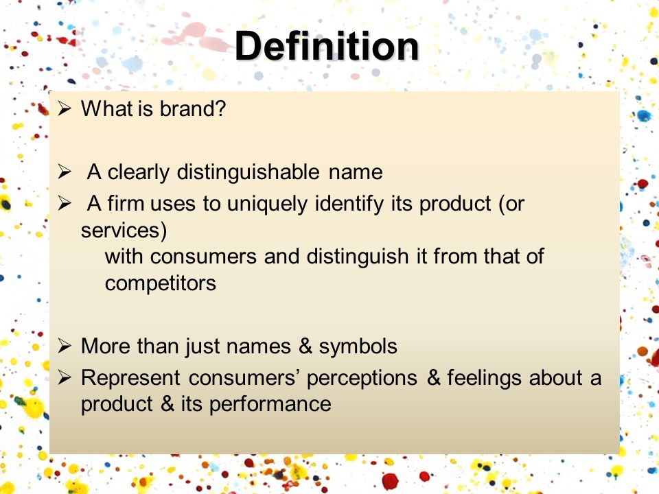 What is brand? A clearly distinguishable name A firm uses to uniquely identify its product (or services) with consumers and distinguish it from that o