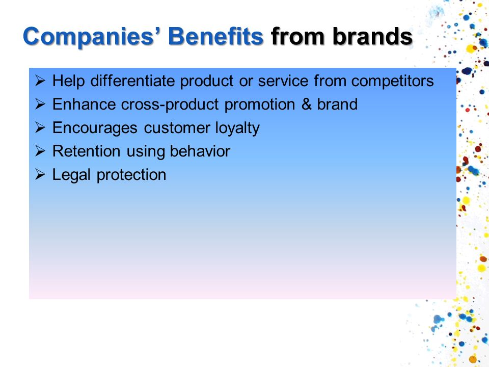 Companies Benefits from brands Help differentiate product or service from competitors Enhance cross-product promotion & brand Encourages customer loyalty Retention using behavior Legal protection