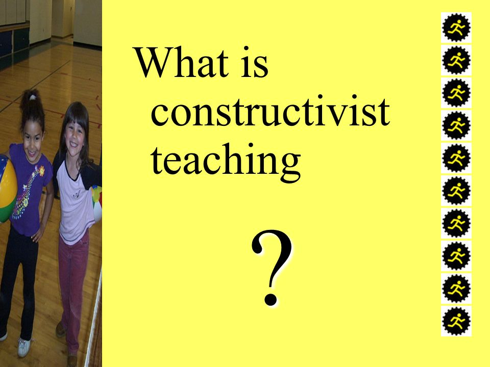 What is constructivist teaching?