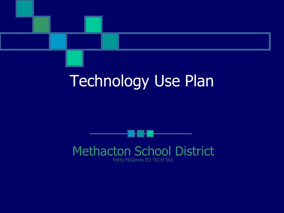 Technology Use Plan Methacton School District Patty McGinnis ED TECH 501