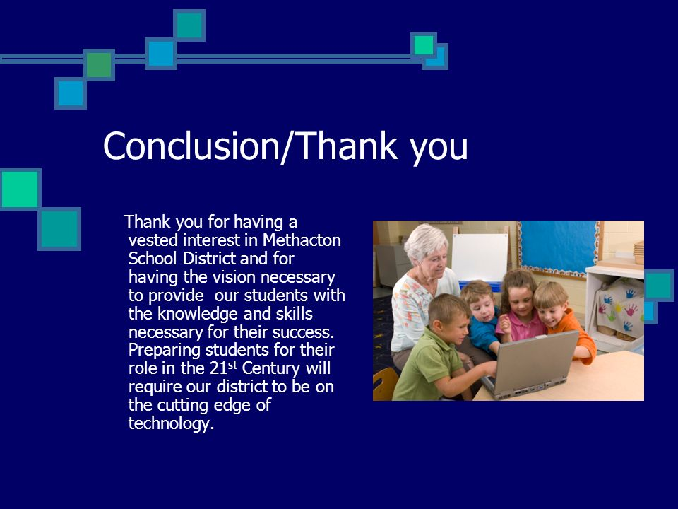 Conclusion/Thank you Thank you for having a vested interest in Methacton School District and for having the vision necessary to provide our students with the knowledge and skills necessary for their success.